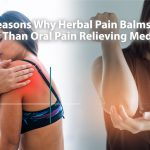5 Reasons Why Herbal Pain Balms are better than Oral Pain Relieving Medicines